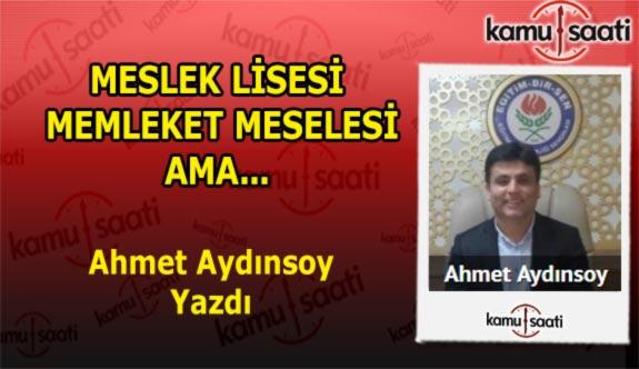 MESLEK LİSESİ MEMLEKET MESELESİ AMA... - Ahmet Aydınsoy'un Kaleminden!