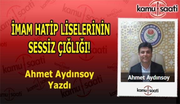 İMAM HATİP LİSELERİNİN SESSİZ ÇIĞLIĞI - Ahmet Aydınsoy'un Kaleminden!