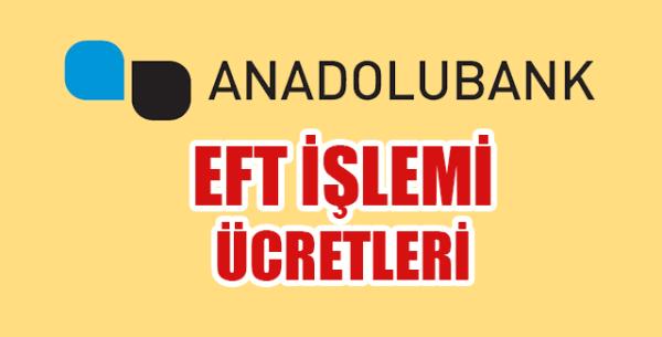 Anadolu Bank EFT Ücreti Ne Kadar?