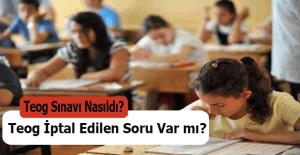Teog soruları nasıldı? Teog sınavlarında iptal edilen soru var mı?