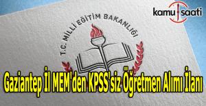 Gaziantep İl MEM'den KPSS'siz öğretmen alımı ilanı