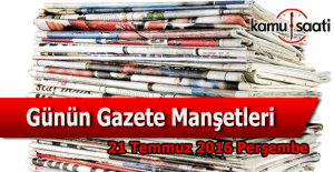 21 Temmuz 2016 Perşembe Gazete Manşetleri