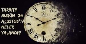 Tarihte bugün (24 Ağustos) neler yaşandı?