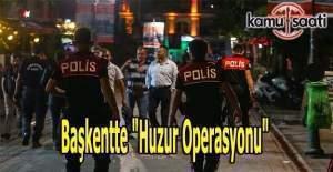 """Başkentte """"Huzur Operasyonu"""""""