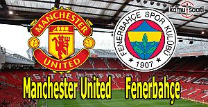 Manchester United Fenerbahçe maçı...