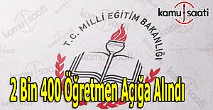 MEB 2 bin 400 öğretmeni açığa...
