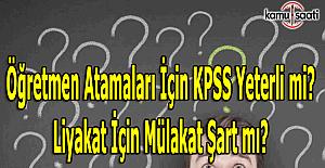 Öğretmen atamaları için KPSS yeterli mi? Liyakat için mülakat şart mı?