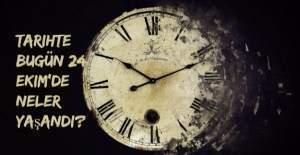 Tarihte bugün (24 Ekim) neler yaşandı?