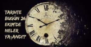 Tarihte bugün (26 Ekim) neler yaşandı?