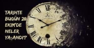 Tarihte bugün (28 Ekim) neler yaşandı?