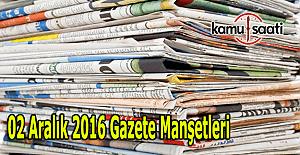 02 Aralık 2016 Cuma Gazete Manşetleri...