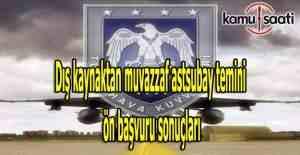 Hava Kuvvetleri dış kaynaktan astsubay alımı ön başvuru sonuçları