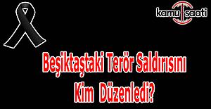 İstanbul Beşiktaş'taki terör saldırısını hangi terör örgütü düzenledi?