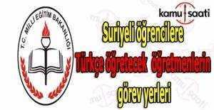 Suriyeli öğrencilere Türkçe öğretecek öğretmenlerin görev yerleri