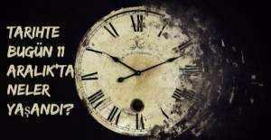 Tarihte bugün (11 Aralık) neler yaşandı?
