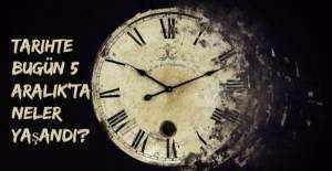 Tarihte bugün (5 Aralık) neler yaşandı?