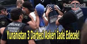 Yunanistan 3 darbeci askeri iade etme kararı verdi