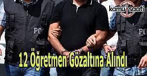 12 Öğretmen Bylock'tan gözaltına alındı - 21 Ocak 2017 FETÖ'den gözaltına alınanlar
