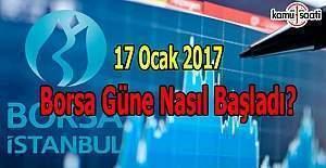 17 Ocak 2017 Borsa güne nasıl başladı?