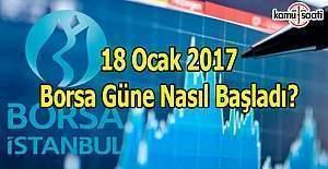 18 Ocak 2017 Borsa güne nasıl başladı?