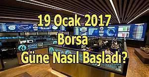 19 Ocak 2017 Perşembe Borsa güne nasıl başladı?