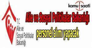 Aile ve Sosyal Politikalar Bakanlığı personel alımı yapacak