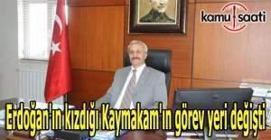 Erdoğan'ın kızdığı Kaymakam'ın görev yeri değişti