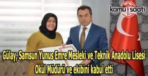 Gülay, Samsun Yunus Emre Mesleki ve Teknik Anadolu Lisesi Okul Müdürü ve ekibini kabul etti