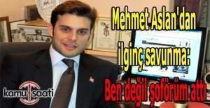 Mehmet Aslan: Hakaret tweet'ini şoförüm attı