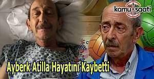 Usta oyuncu Ayberk Atilla hayatını...