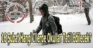 16 Şubat hangi illerde okullar tatil...