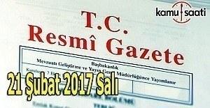 21 Şubat 2017 Salı Resmi Gazete'de neler var?