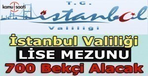 İstanbul Valiliği Lise Mezunu 700 Bekçi Alacak