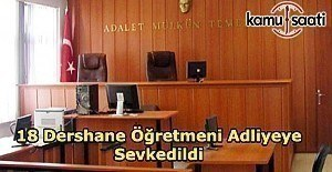 Sakarya'da 18 Dershane Öğretmeni adliyeye sevkedildi