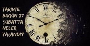 Tarihte bugün (27 Şubat) neler yaşandı?