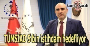 TÜMSİAD 5 bin istihdam hedefliyor
