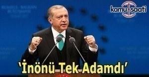 Cumhurbaşkanı Erdoğan: İnönü tek adamdı