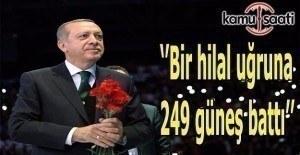 Erdoğan: Bir hilal uğruna 249 güneş battı