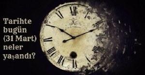Tarihte bugün (31 Mart) neler yaşandı?
