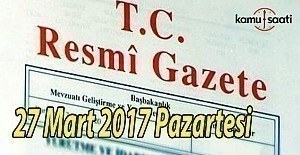 TC Resmi Gazete - 27 Mart 2017 Pazartesi