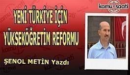 Şenol Metin Yazdı - Yeni Türkiye için Yükseköğretim Reformu