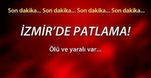 İzmir'de patlama! Ölü ve yaralı var
