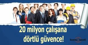 20 milyon çalışana dörtlü güvence!