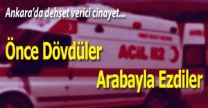 Ankara'da vahşet. Önce dövdüler sonra ezdiler