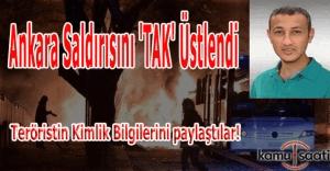 Ankara saldırısını 'TAK' üstlendi ve teröristin bilgilerini paylaştı