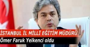 İstanbul İl Milli Eğitim Müdürü Ömer Faruk Yelkenci oldu