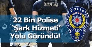 22 bin polis 'Şark' yolunda!