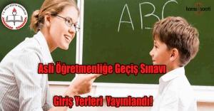 Asli Öğretmenliğe Geçiş Sınavı Giriş Yerleri Yayımlandı