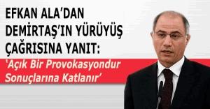 """Efkan Ala'dan Demirtaş'a: """"Sonuçlarına katlanır"""""""