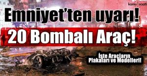 Emniyet'ten 20 bombalı araç uyarısı! İşte araçların plakaları ve modelleri!